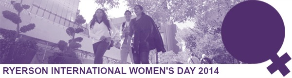 Ryerson University's International Women's Day 2014: Politics, Leadership and Governance