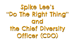 "Spike Lee's ""Do The Right Thing"" and the Chief Diversity Officer (CDO)"