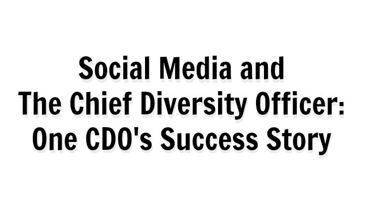 Social Media and The Chief Diversity Officer: One CDO's Success Story