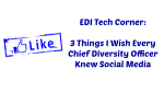 EDI Tech Corner: 3 Things I Wish Every Chief Diversity Officer Knew Social Media