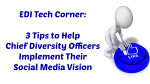 EDI Tech Corner: 3 Tips to Help Chief Diversity Officers Implement Their Social Media Vision