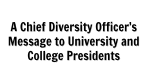 A Chief Diversity Officer (CDO)'s Message to University and College Presidents