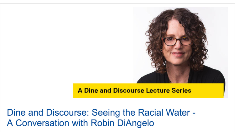 Dine and Discourse: Seeing the Racial Water – A Conversation with Robin DiAngelo