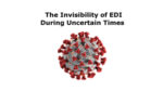 The Invisibility of EDI During Uncertain Times