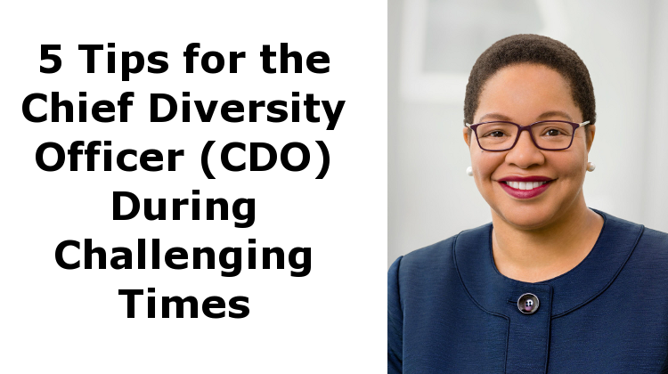 5 Tips for the Chief Diversity Officer (CDO) During Challenging Times