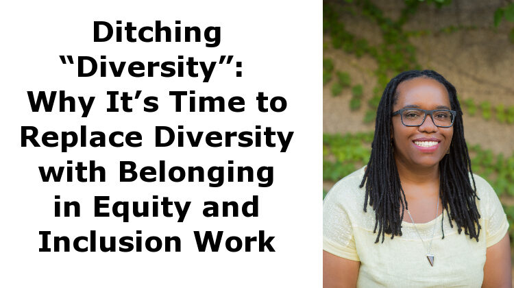 """Ditching """"Diversity"""": Why It's Time to Replace Diversity with Belonging in Equity and Inclusion Work"""